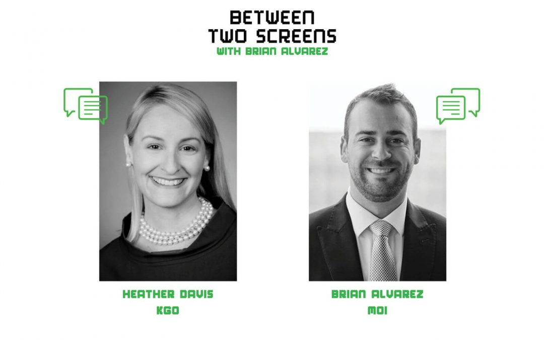 Between Two Screens Podcast With Brian Alvarez Featuring KGO's Heather Davis
