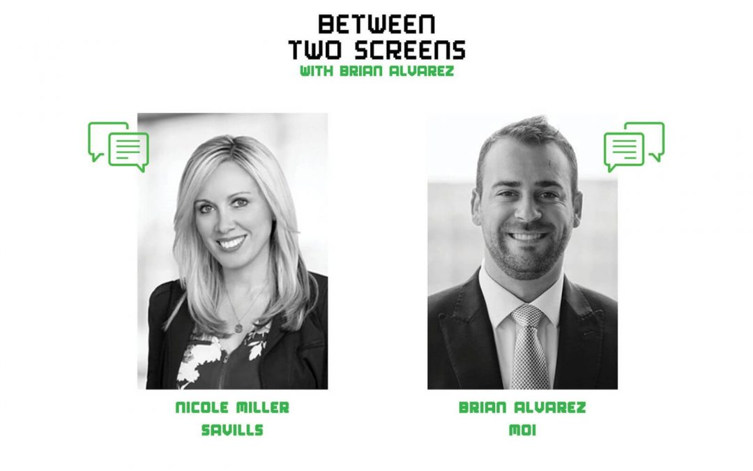 Between Two Screens Podcast With Brian Alvarez Featuring Savills North America's Nicole Miller